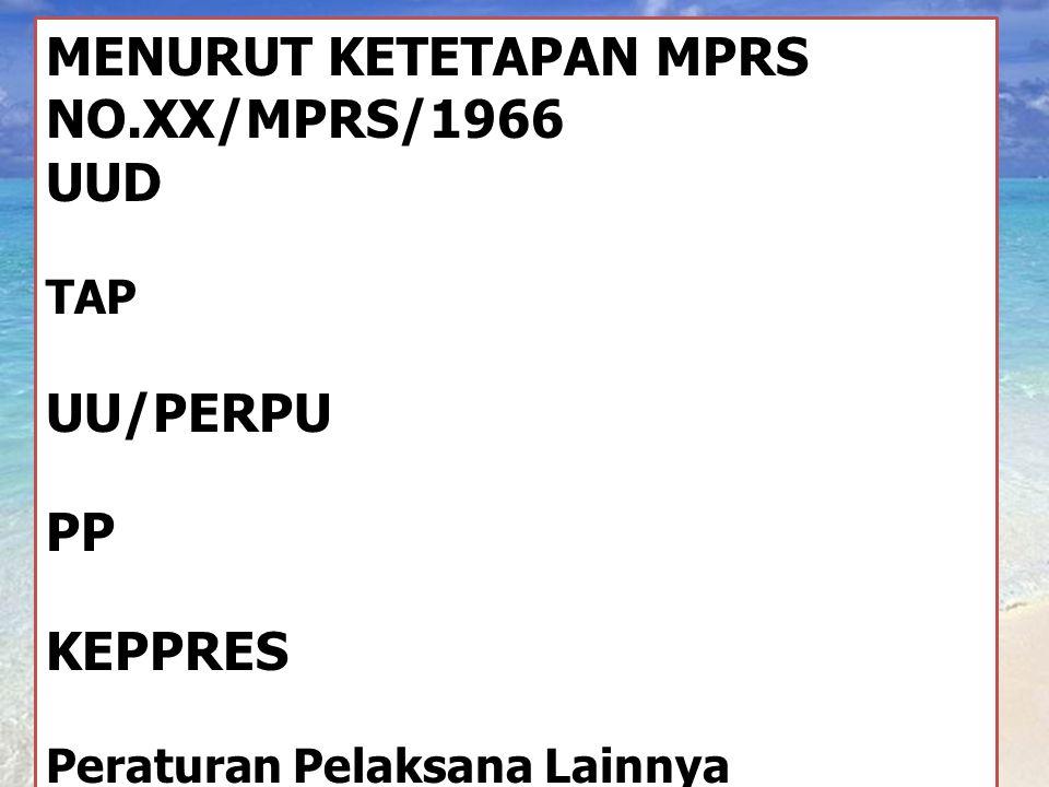 MENURUT KETETAPAN MPRS NO.XX/MPRS/1966 UUD