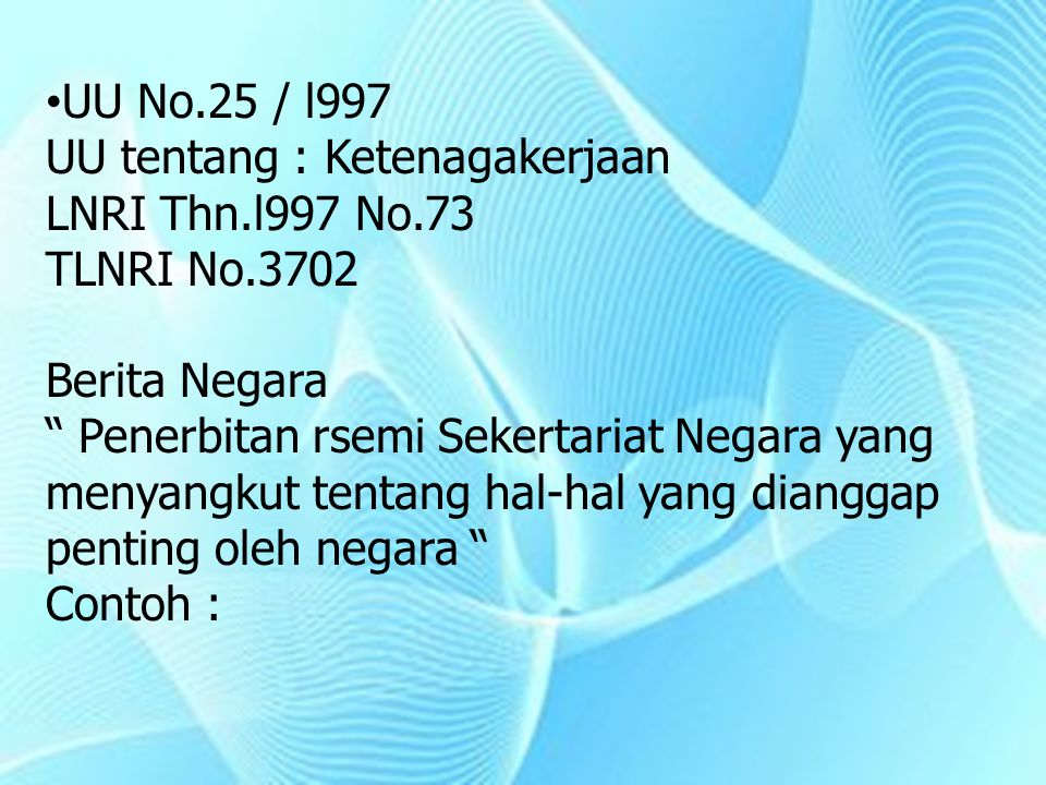 UU No.25 / l997 UU tentang : Ketenagakerjaan. LNRI Thn.l997 No.73. TLNRI No.3702. Berita Negara.