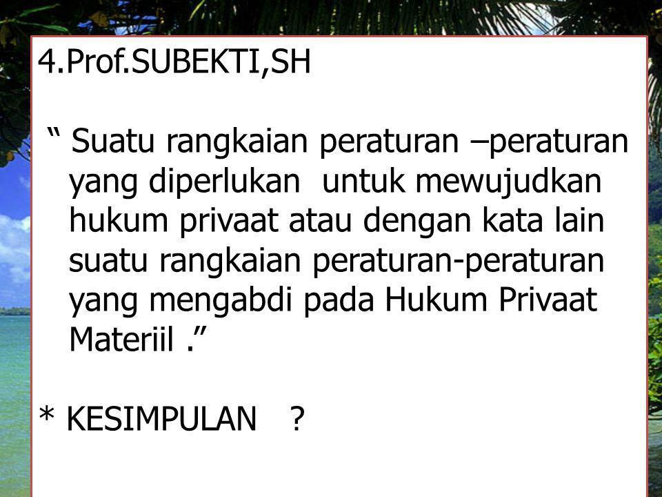 4.Prof.SUBEKTI,SH Suatu rangkaian peraturan –peraturan. yang diperlukan untuk mewujudkan. hukum privaat atau dengan kata lain.