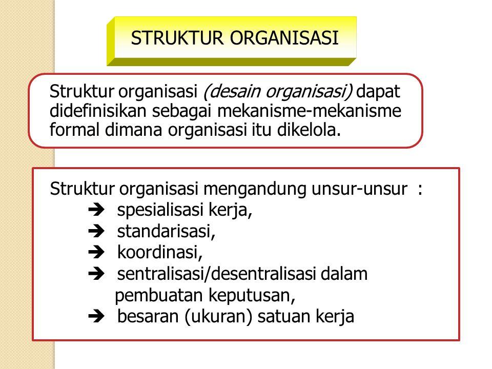 Struktur organisasi (desain organisasi) dapat