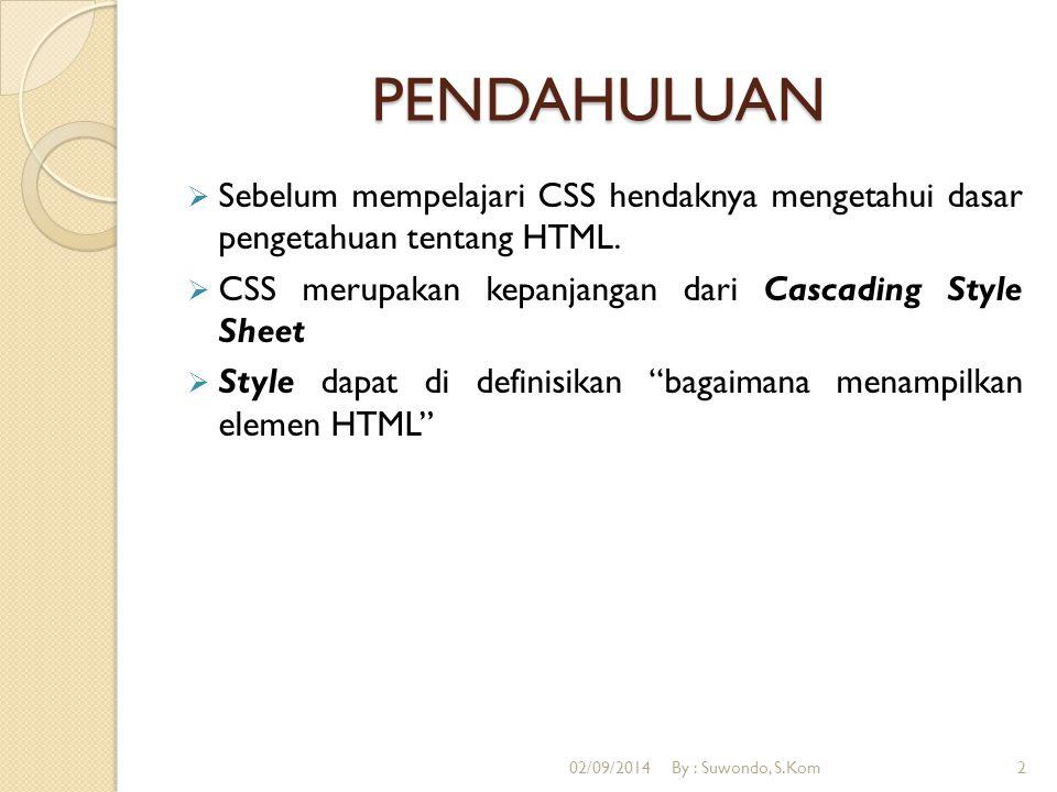 PENDAHULUAN Sebelum mempelajari CSS hendaknya mengetahui dasar pengetahuan tentang HTML. CSS merupakan kepanjangan dari Cascading Style Sheet.