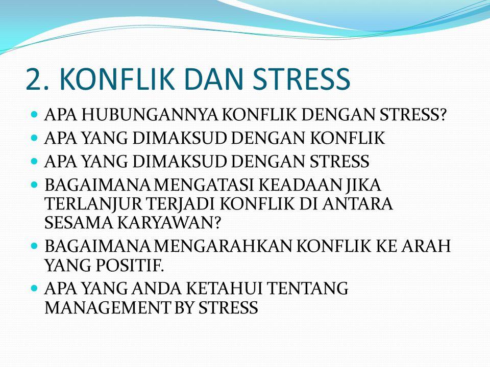 2. KONFLIK DAN STRESS APA HUBUNGANNYA KONFLIK DENGAN STRESS