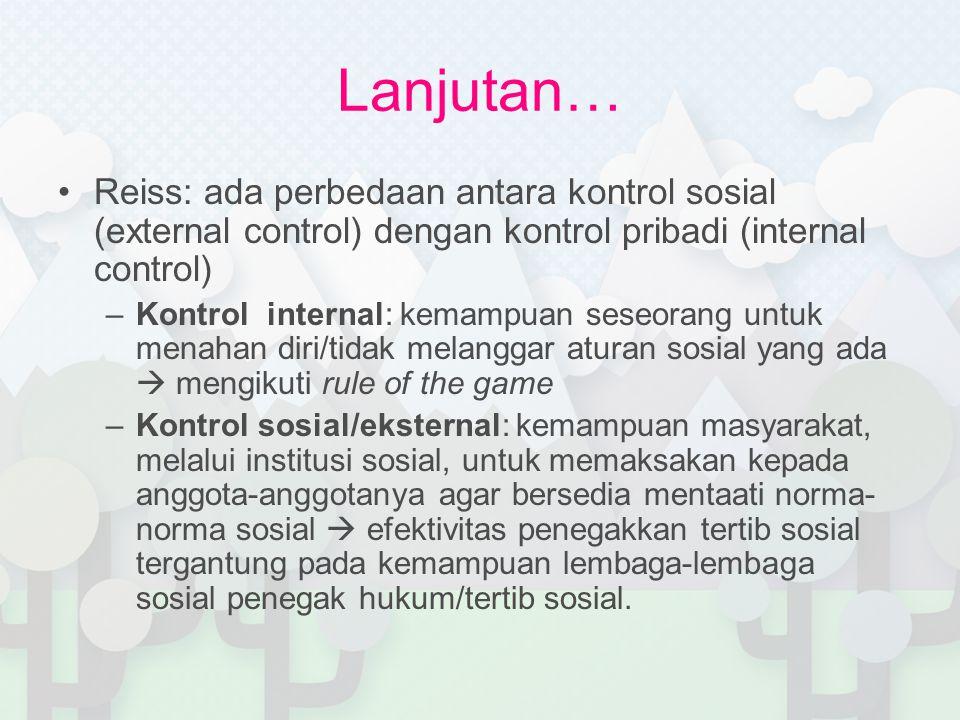 Lanjutan… Reiss: ada perbedaan antara kontrol sosial (external control) dengan kontrol pribadi (internal control)