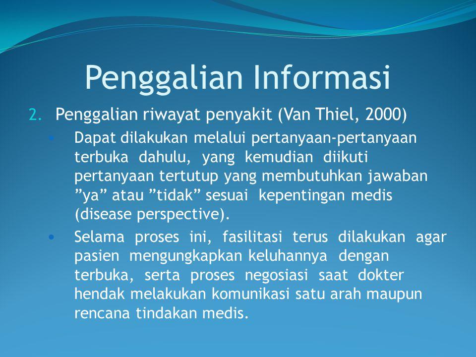 Penggalian Informasi Penggalian riwayat penyakit (Van Thiel, 2000)
