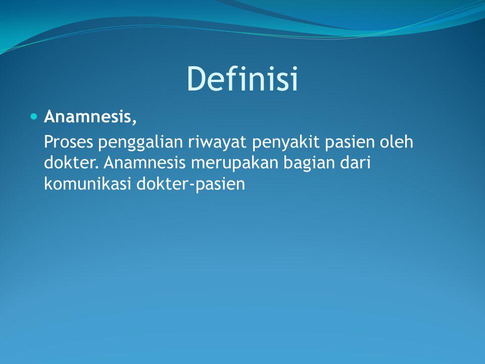 Definisi Anamnesis, Proses penggalian riwayat penyakit pasien oleh dokter.