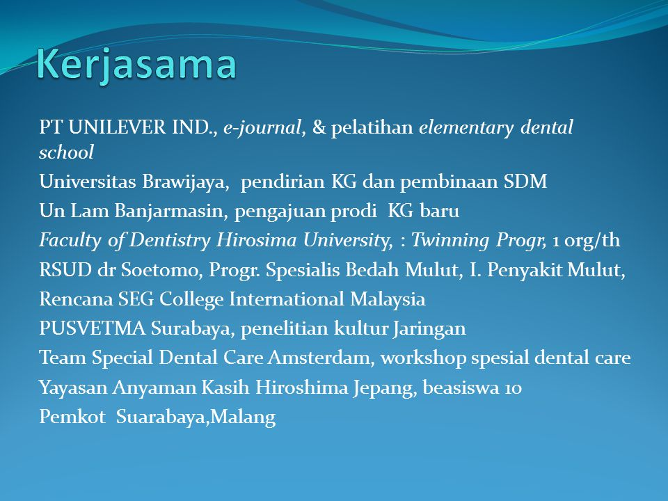 Kerjasama PT UNILEVER IND., e-journal, & pelatihan elementary dental school. Universitas Brawijaya, pendirian KG dan pembinaan SDM.
