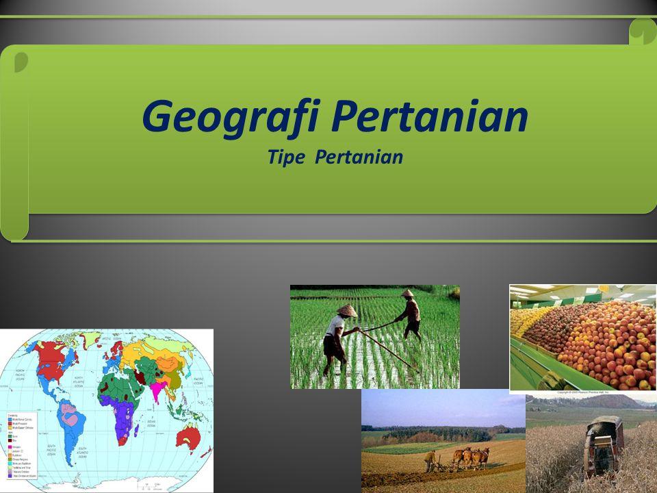 Geografi Pertanian Tipe Pertanian