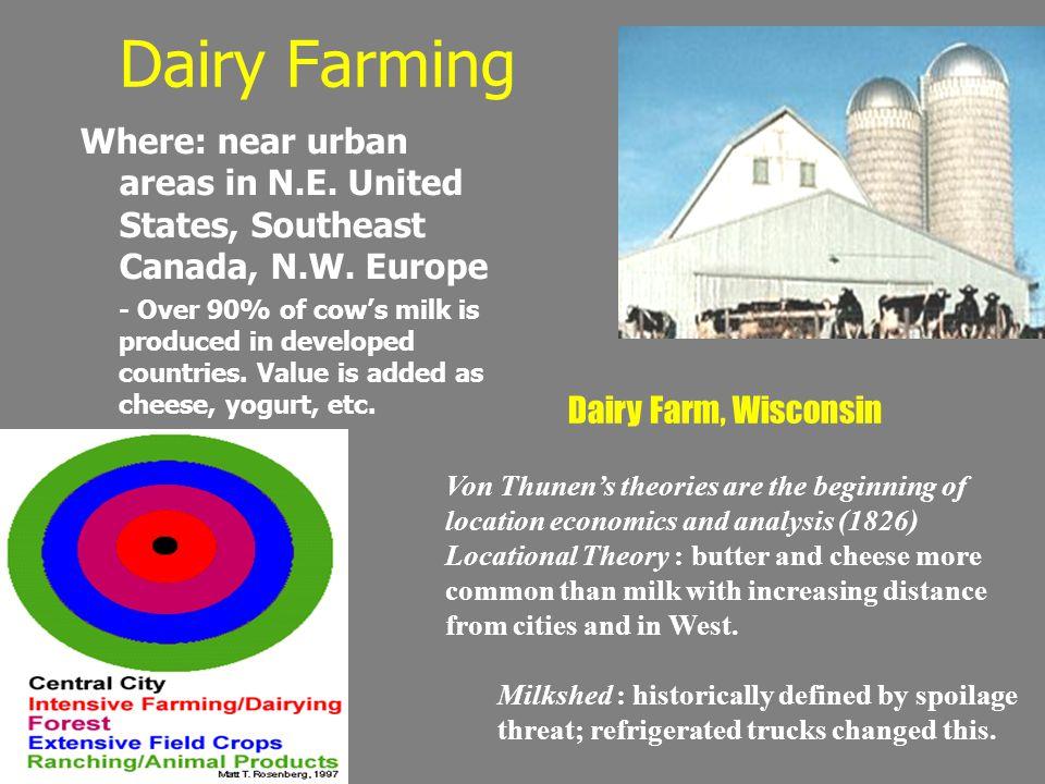 Dairy Farming Where: near urban areas in N.E. United States, Southeast Canada, N.W. Europe.