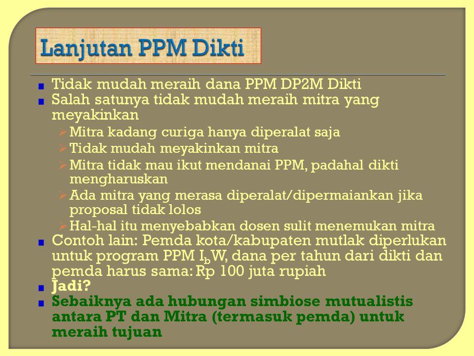 Lanjutan PPM Dikti Tidak mudah meraih dana PPM DP2M Dikti