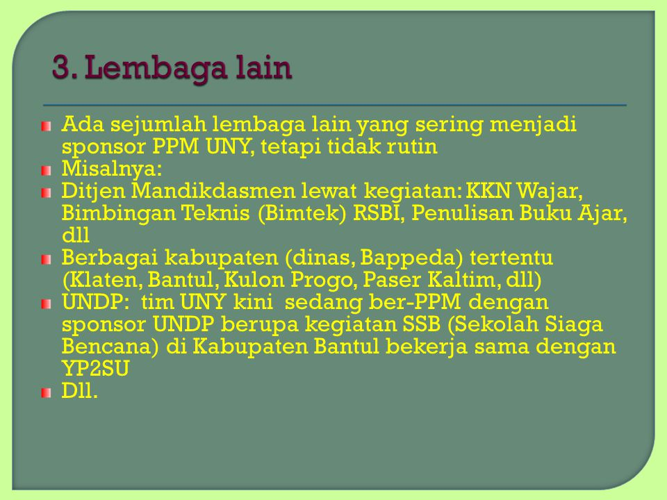 3. Lembaga lain Ada sejumlah lembaga lain yang sering menjadi sponsor PPM UNY, tetapi tidak rutin. Misalnya: