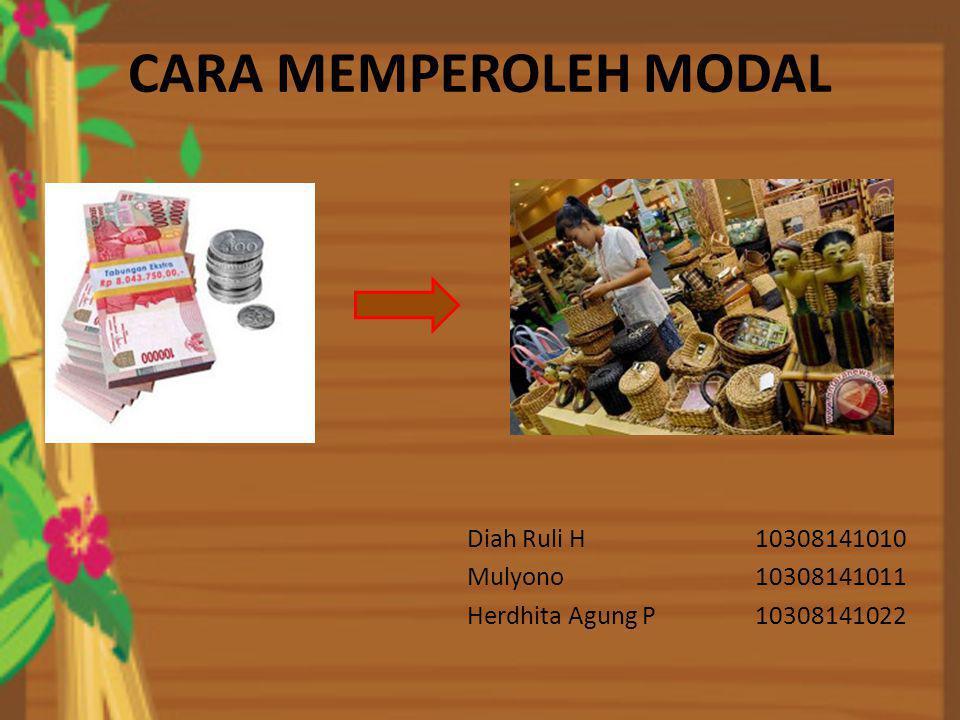 CARA MEMPEROLEH MODAL Diah Ruli H 10308141010 Mulyono 10308141011