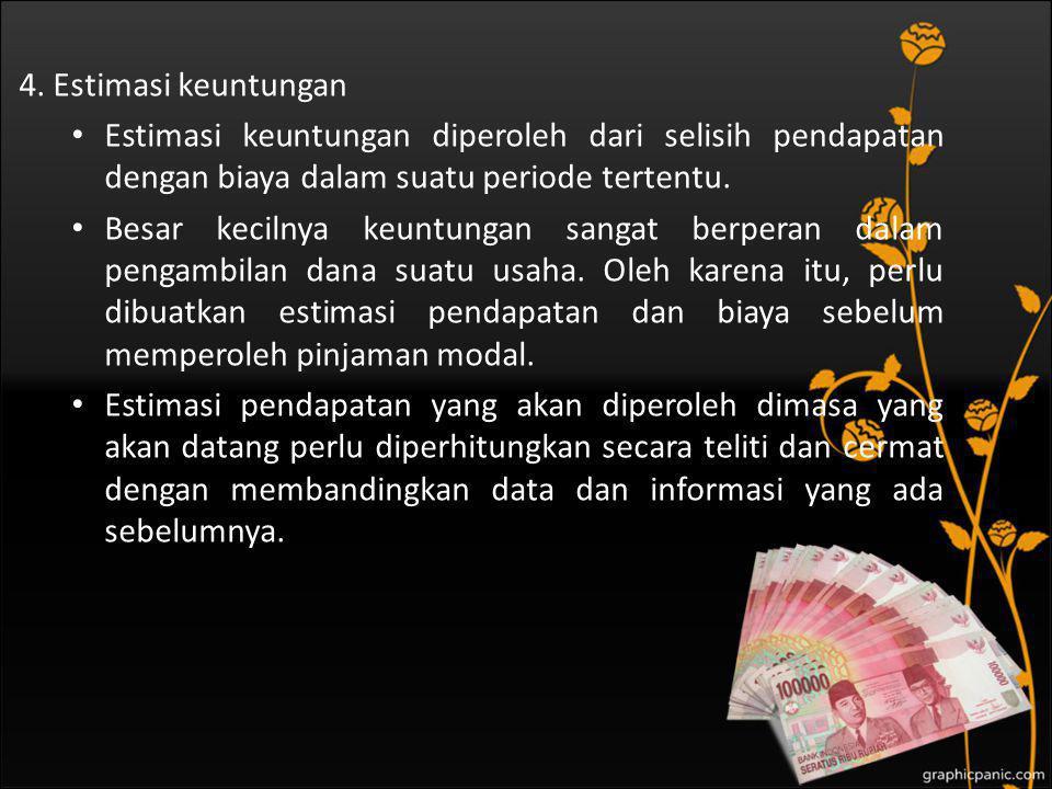 4. Estimasi keuntungan Estimasi keuntungan diperoleh dari selisih pendapatan dengan biaya dalam suatu periode tertentu.
