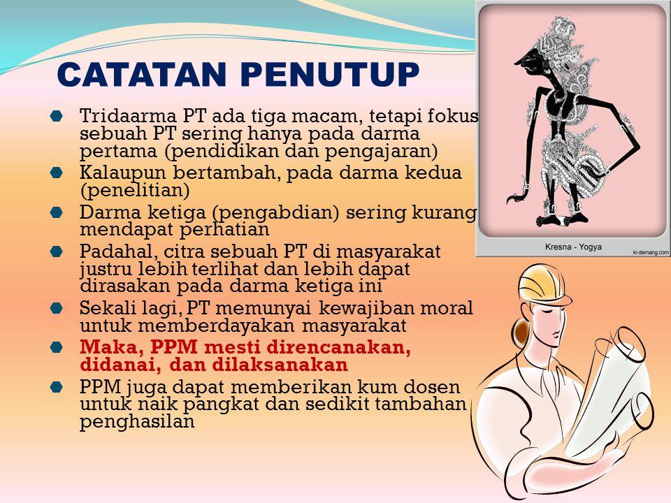 CATATAN PENUTUP Tridaarma PT ada tiga macam, tetapi fokus sebuah PT sering hanya pada darma pertama (pendidikan dan pengajaran)