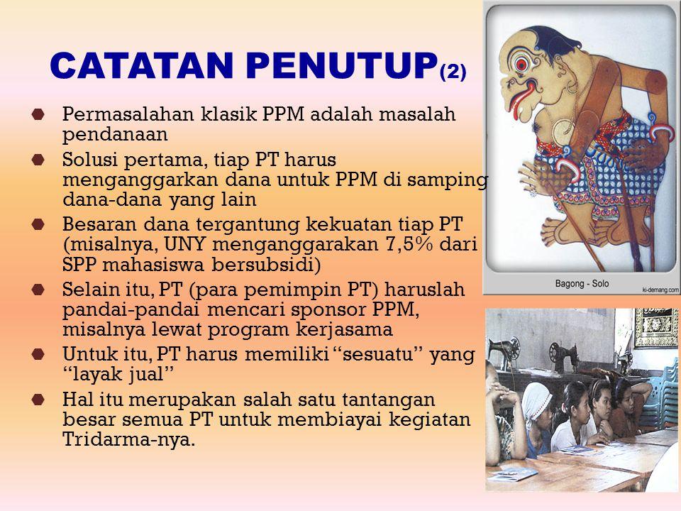 CATATAN PENUTUP(2) Permasalahan klasik PPM adalah masalah pendanaan