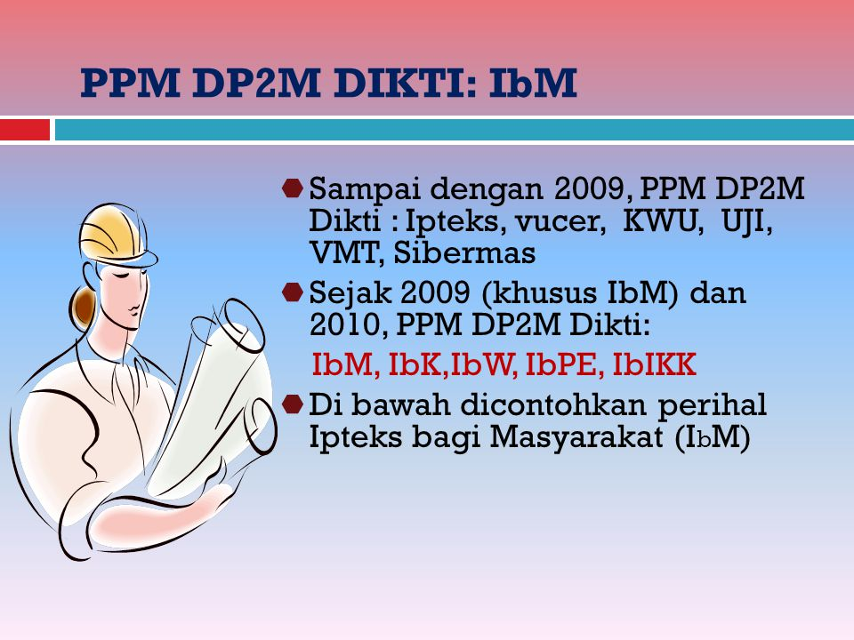 PPM DP2M DIKTI: IbM Sampai dengan 2009, PPM DP2M Dikti : Ipteks, vucer, KWU, UJI, VMT, Sibermas.