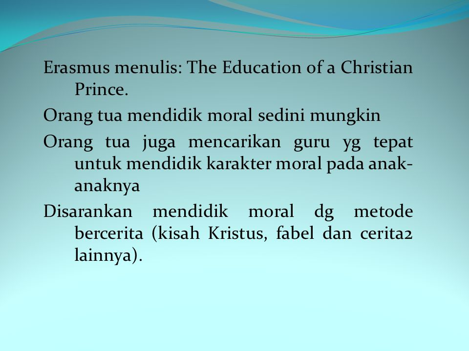 Erasmus menulis: The Education of a Christian Prince.