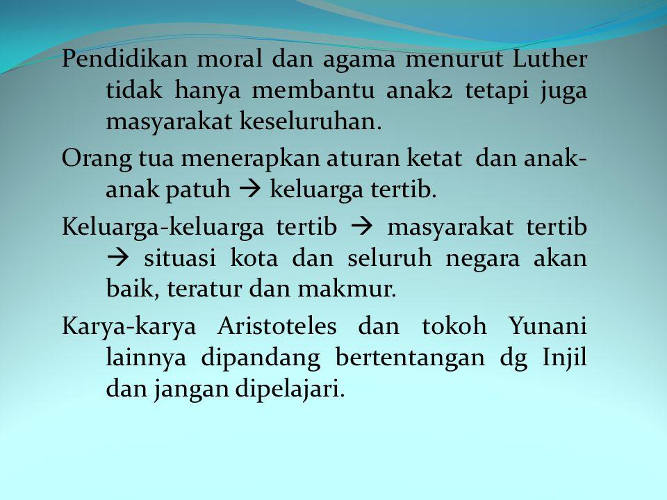Pendidikan moral dan agama menurut Luther tidak hanya membantu anak2 tetapi juga masyarakat keseluruhan.