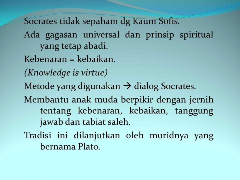 Socrates tidak sepaham dg Kaum Sofis.