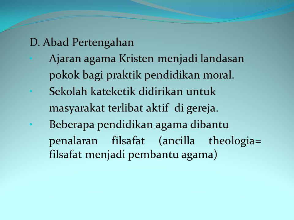 D. Abad Pertengahan Ajaran agama Kristen menjadi landasan. pokok bagi praktik pendidikan moral. Sekolah kateketik didirikan untuk.