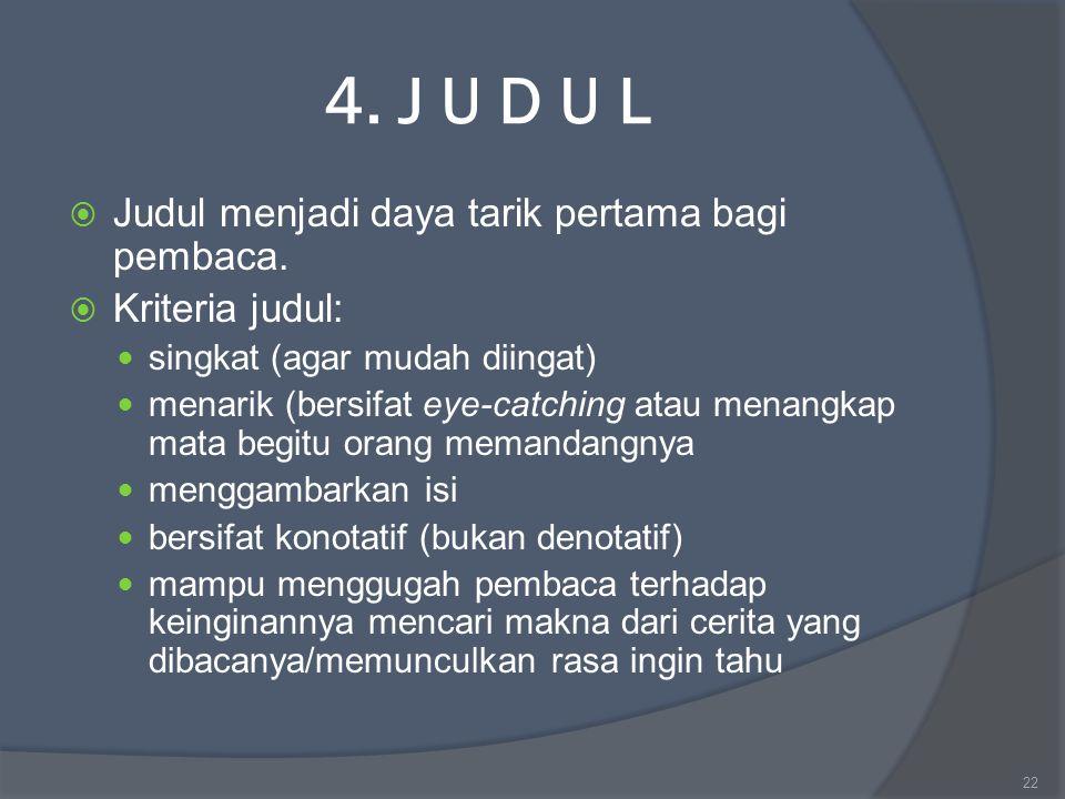 4. J U D U L Judul menjadi daya tarik pertama bagi pembaca.