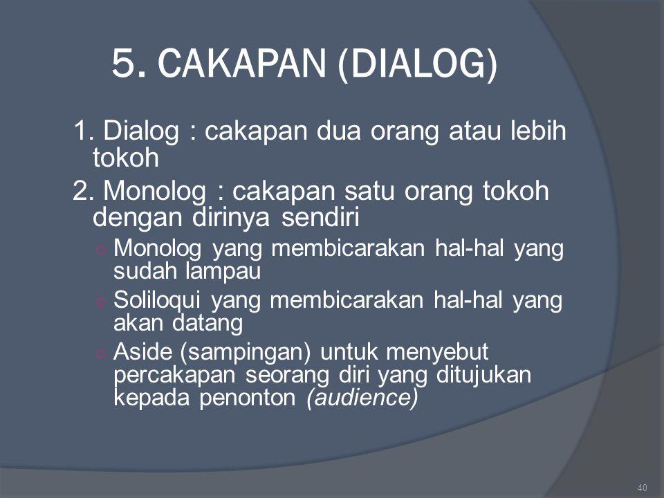 5. CAKAPAN (DIALOG) 1. Dialog : cakapan dua orang atau lebih tokoh