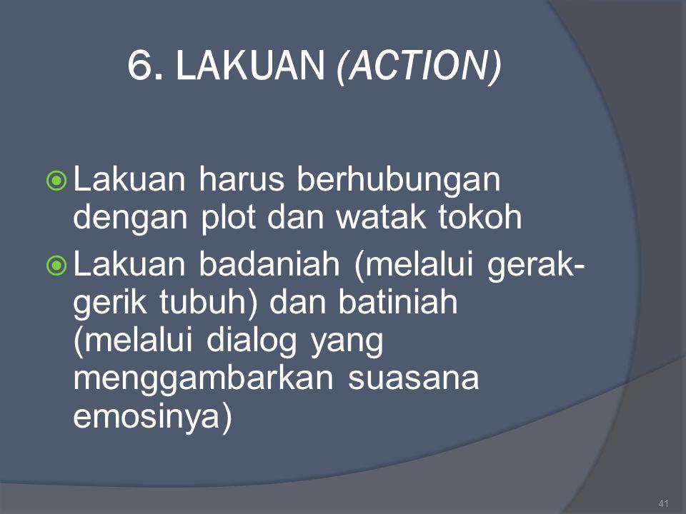 6. LAKUAN (ACTION) Lakuan harus berhubungan dengan plot dan watak tokoh.
