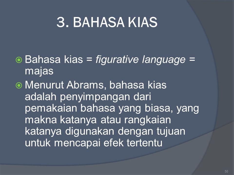 3. BAHASA KIAS Bahasa kias = figurative language = majas