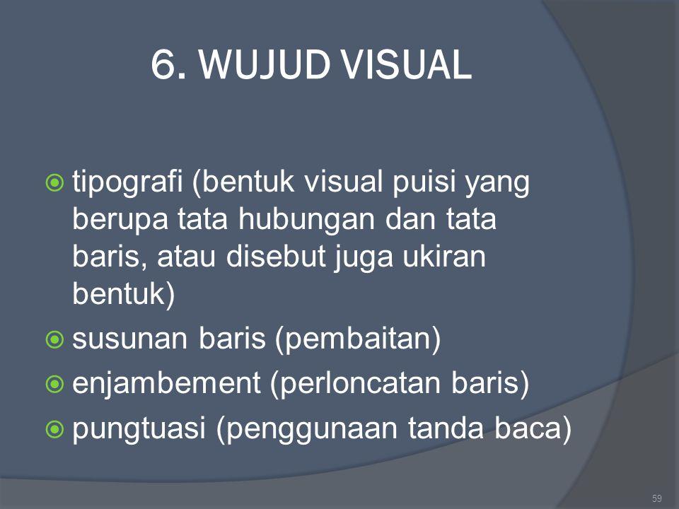6. WUJUD VISUAL tipografi (bentuk visual puisi yang berupa tata hubungan dan tata baris, atau disebut juga ukiran bentuk)
