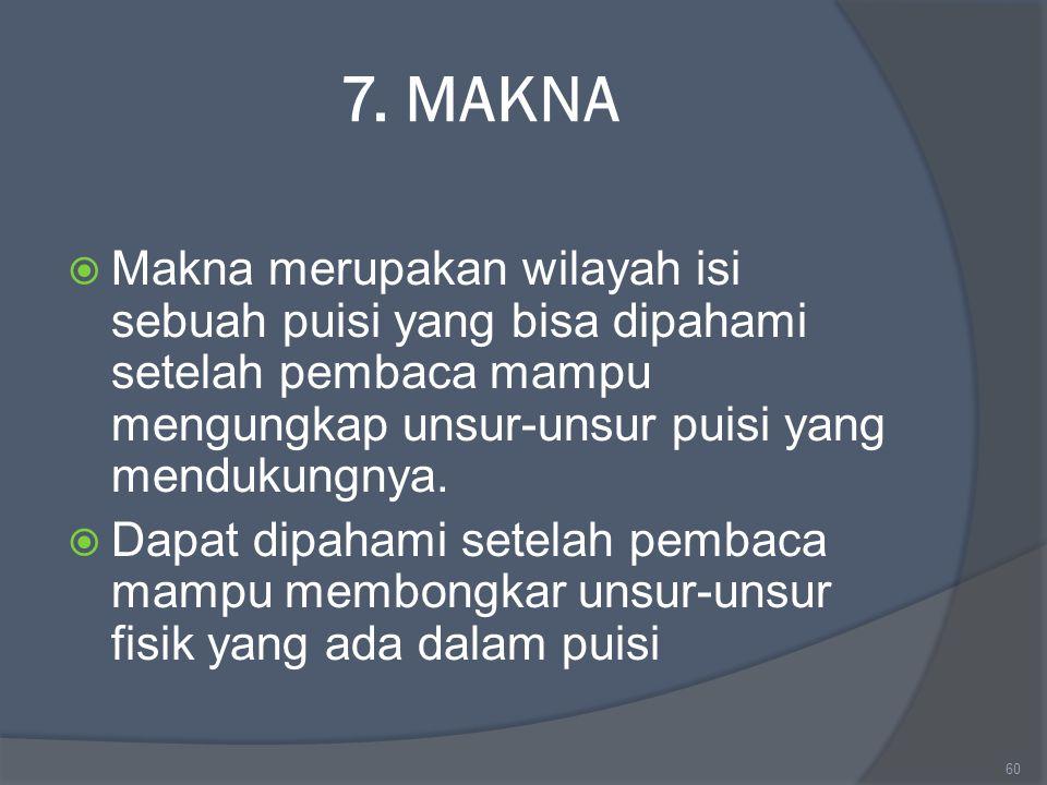 7. MAKNA Makna merupakan wilayah isi sebuah puisi yang bisa dipahami setelah pembaca mampu mengungkap unsur-unsur puisi yang mendukungnya.