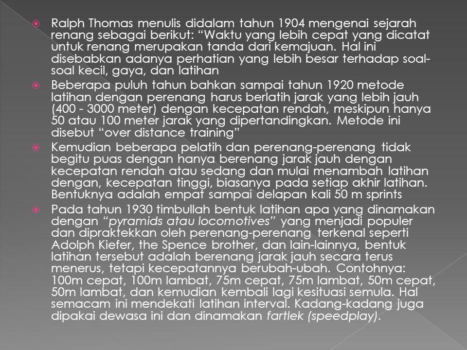 Ralph Thomas menulis didalam tahun 1904 mengenai sejarah renang sebagai berikut: Waktu yang lebih cepat yang dicatat untuk renang merupakan tanda dari kemajuan. Hal ini disebabkan adanya perhatian yang lebih besar terhadap soal-soal kecil, gaya, dan latihan