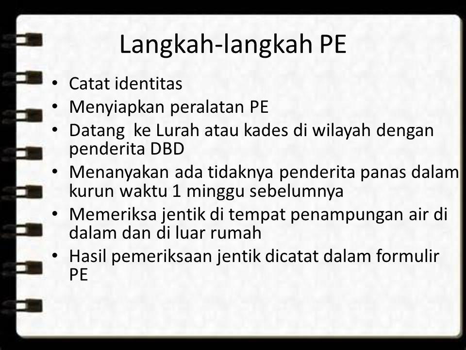 Langkah-langkah PE Catat identitas Menyiapkan peralatan PE