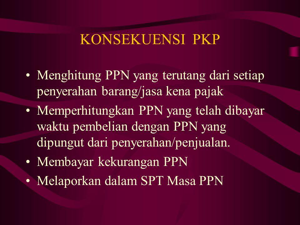 KONSEKUENSI PKP Menghitung PPN yang terutang dari setiap penyerahan barang/jasa kena pajak.