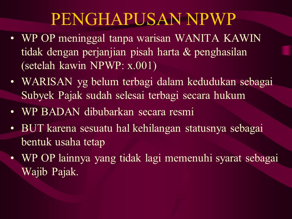 PENGHAPUSAN NPWP WP OP meninggal tanpa warisan WANITA KAWIN tidak dengan perjanjian pisah harta & penghasilan (setelah kawin NPWP: x.001)