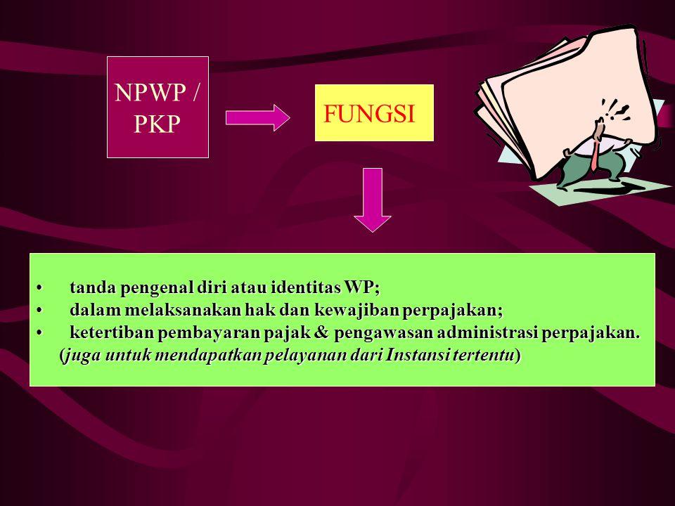 NPWP / PKP FUNGSI tanda pengenal diri atau identitas WP;