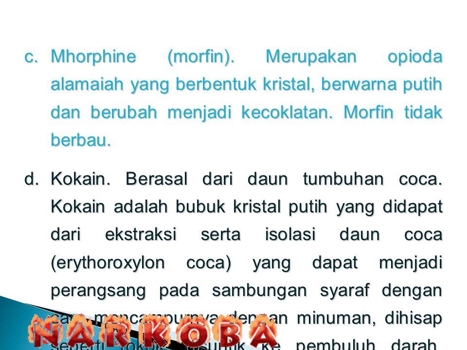 Mhorphine (morfin). Merupakan opioda alamaiah yang berbentuk kristal, berwarna putih dan berubah menjadi kecoklatan. Morfin tidak berbau.