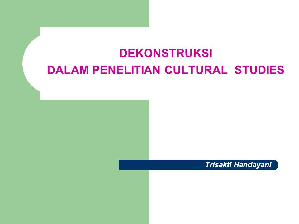 DEKONSTRUKSI DALAM PENELITIAN CULTURAL STUDIES