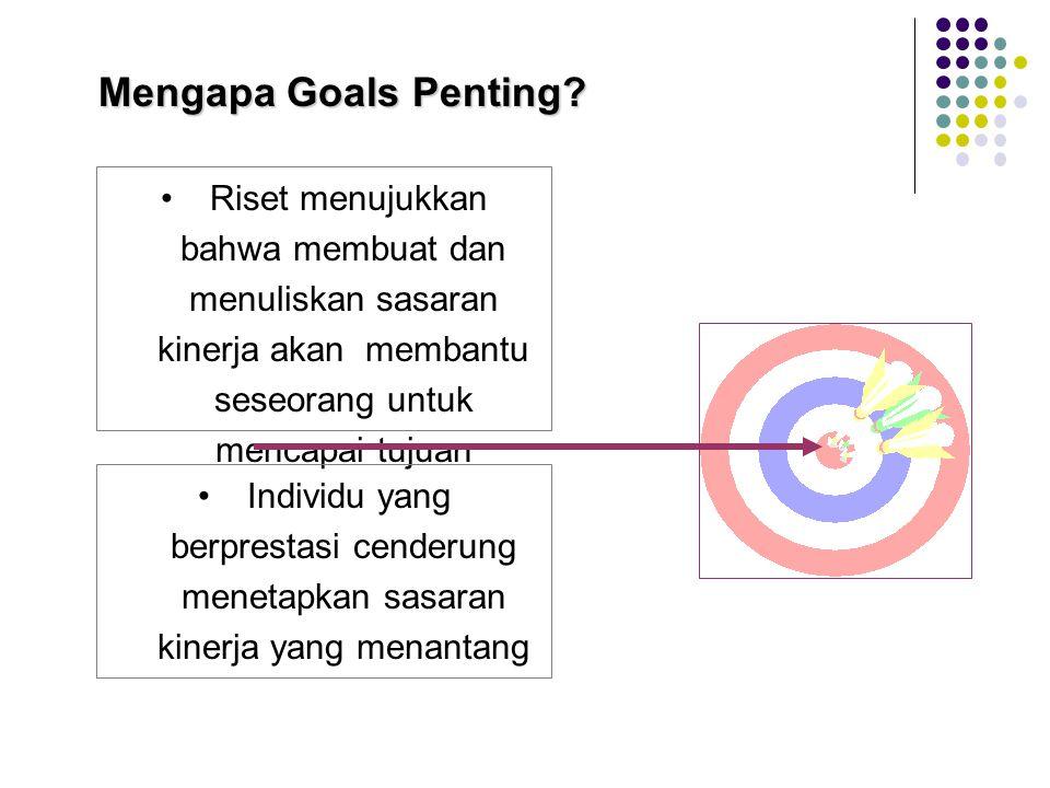 Mengapa Goals Penting Riset menujukkan bahwa membuat dan menuliskan sasaran kinerja akan membantu seseorang untuk mencapai tujuan.