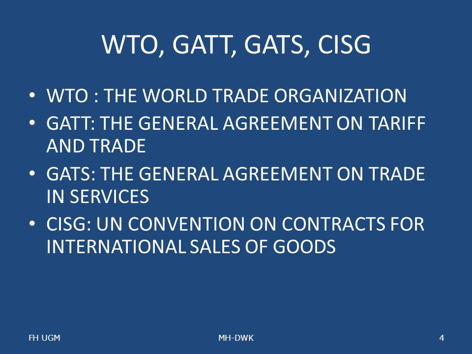 WTO, GATT, GATS, CISG WTO : THE WORLD TRADE ORGANIZATION