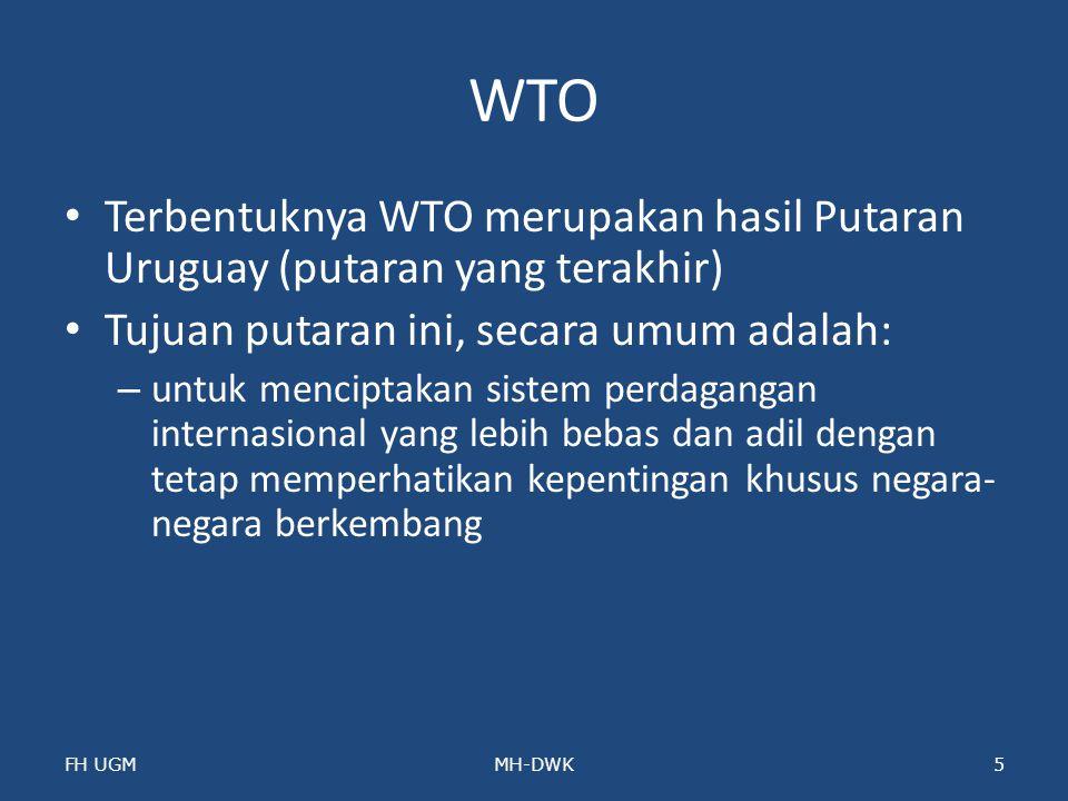 WTO Terbentuknya WTO merupakan hasil Putaran Uruguay (putaran yang terakhir) Tujuan putaran ini, secara umum adalah: