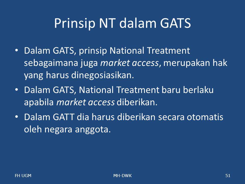 Prinsip NT dalam GATS Dalam GATS, prinsip National Treatment sebagaimana juga market access, merupakan hak yang harus dinegosiasikan.