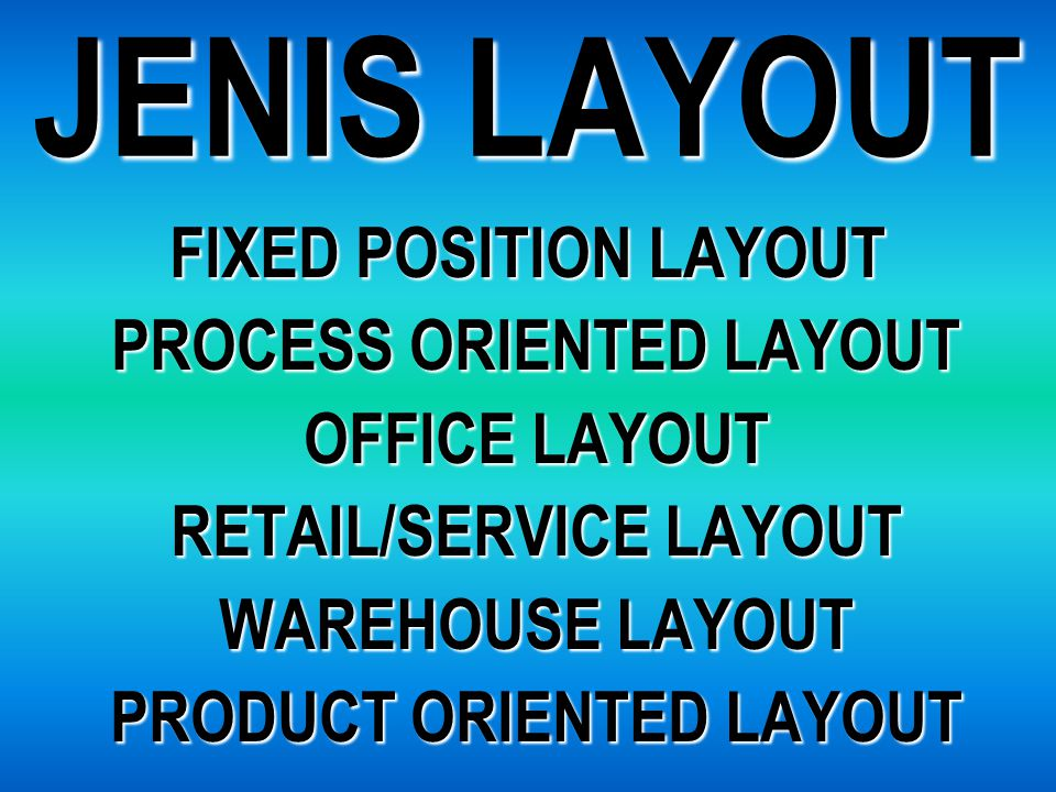 PROCESS ORIENTED LAYOUT RETAIL/SERVICE LAYOUT PRODUCT ORIENTED LAYOUT