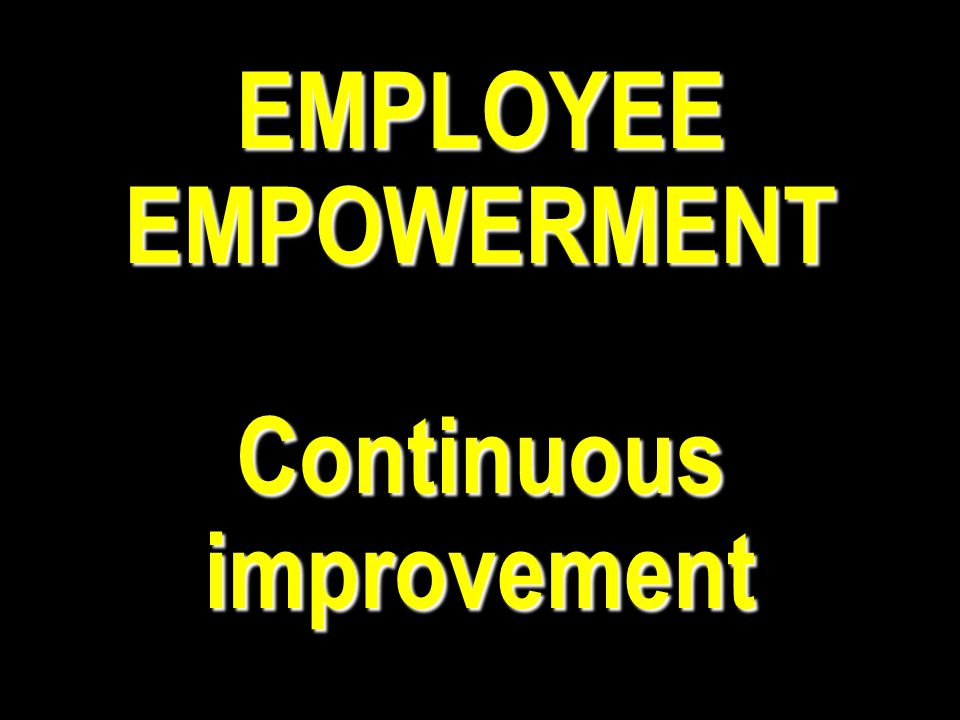 EMPLOYEE EMPOWERMENT Continuous improvement