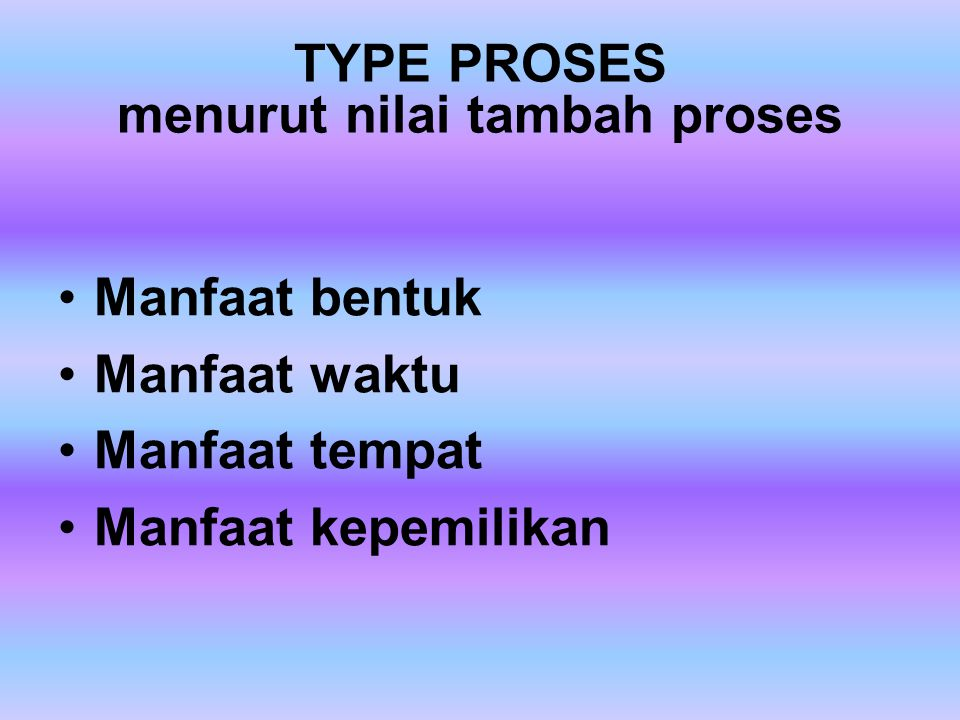 TYPE PROSES menurut nilai tambah proses