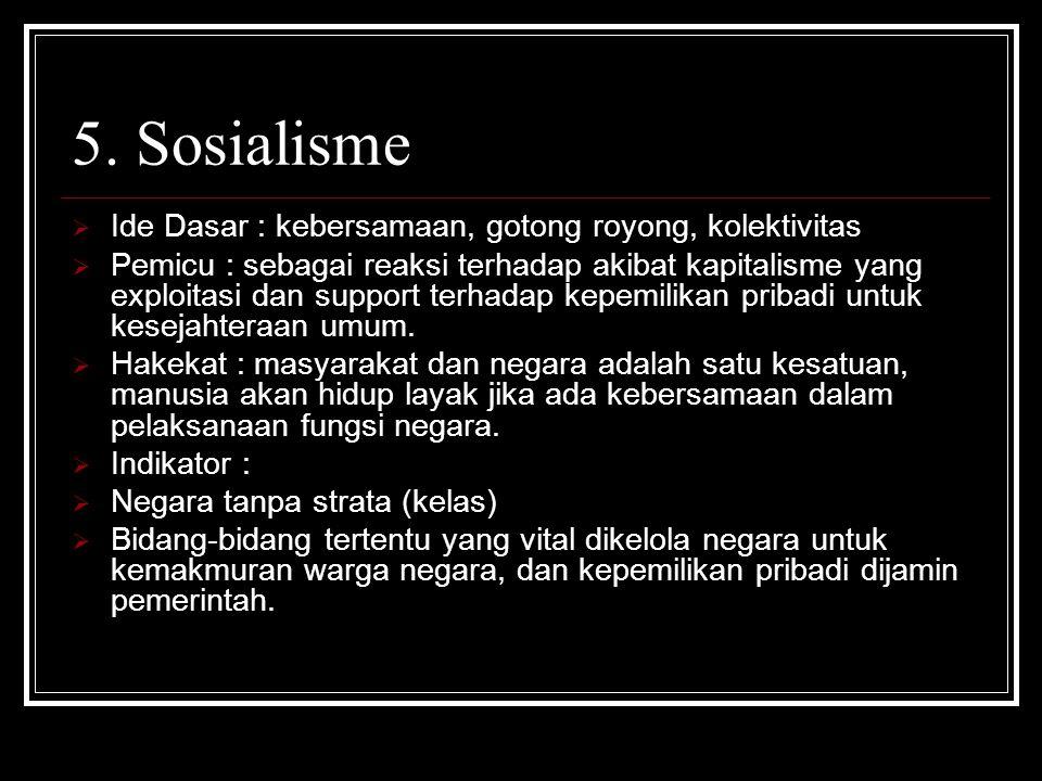 5. Sosialisme Ide Dasar : kebersamaan, gotong royong, kolektivitas