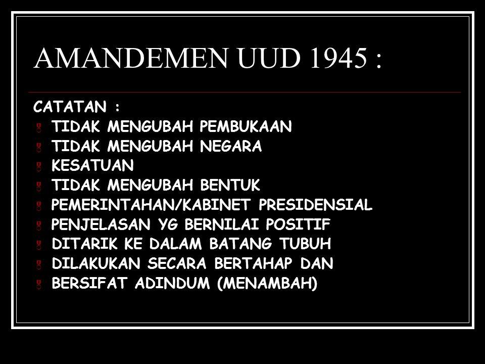 AMANDEMEN UUD 1945 : CATATAN : TIDAK MENGUBAH PEMBUKAAN