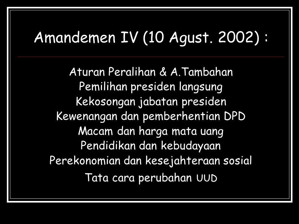 Amandemen IV (10 Agust. 2002) : Aturan Peralihan & A.Tambahan