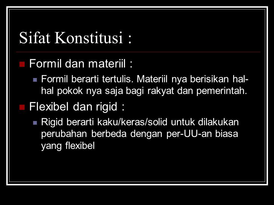 Sifat Konstitusi : Formil dan materiil : Flexibel dan rigid :