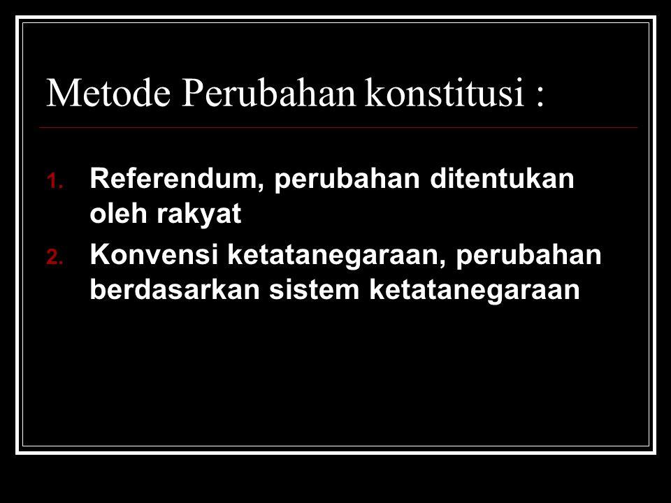 Metode Perubahan konstitusi :