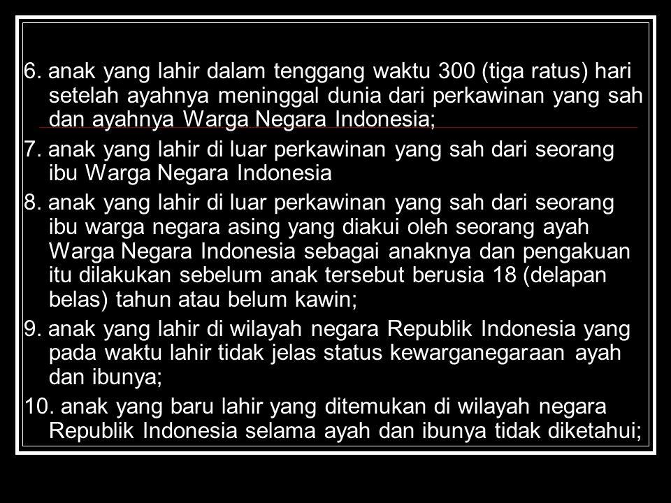 6. anak yang lahir dalam tenggang waktu 300 (tiga ratus) hari setelah ayahnya meninggal dunia dari perkawinan yang sah dan ayahnya Warga Negara Indonesia;