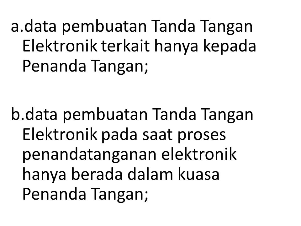 a.data pembuatan Tanda Tangan Elektronik terkait hanya kepada Penanda Tangan;